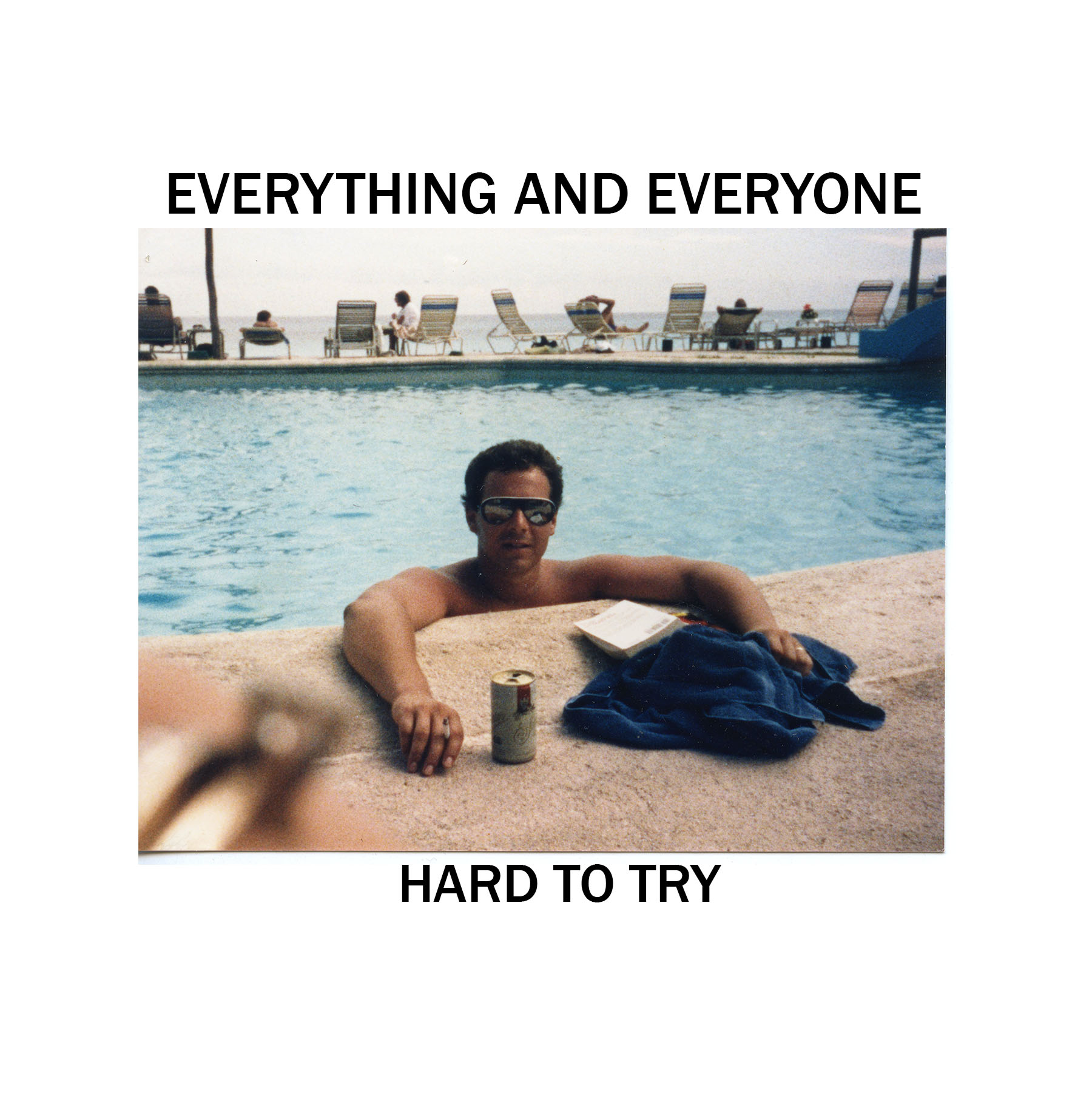 Everything and Everyone Hard to Try